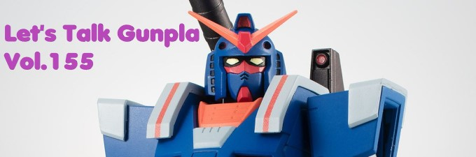 Lets Talk Gunpla Vol.155